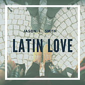 Latin Love de Jason L. Smith