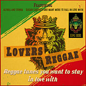 Lovers Reggae - Reggae Tunes you Want to Stay in Love with by Various Artists