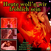 Heute woll'n wir fröhlich sein by Various Artists