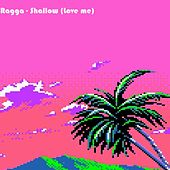 Shallow (Love Me) by Ragga
