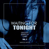 Waiting For Tonight (Groovy Warm-Up Tunes), Vol. 2 - EP by Various Artists