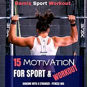 15 Motivation for Sport & Workout (Dancing with a Stranger - Fitness Mix) de Remix Sport Workout