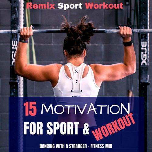 15 Motivation for Sport & Workout (Dancing with a Stranger - Fitness Mix) de Remix Sport Workout