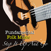 Step It Up And Go Fundamental Folk Music de Various Artists