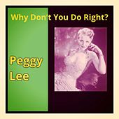 Why Don't You Do Right? by Peggy Lee