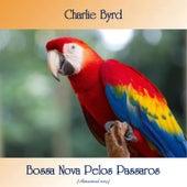Bossa Nova Pelos Passaros (Remastered 2019) de Charlie Byrd