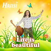 Life Is Beautiful by Hansi Schitter
