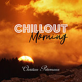 Chillout Morning - Relax & Unwind, Acoustic, Instrumental Chill, Meditation, Totally Stress Free and 1oo% Lounge by Christian Petermann