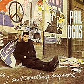I Ain't Marching Anymore by Phil Ochs