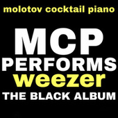 MCP Performs Weezer: The Black Album von Molotov Cocktail Piano