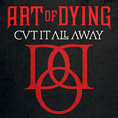 Cut It All Away by Art of Dying