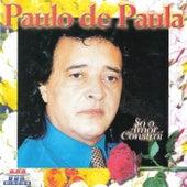 Só o Amor Constrói by Paulo de Paula