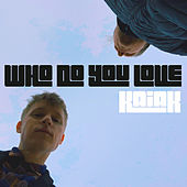 Who Do You Love de Kaiak