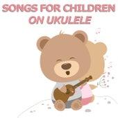 Songs For Children On Ukulele von Children's Music