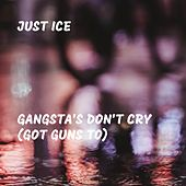 Gangsta's Don't Cry (Got Guns To) by Just Ice