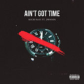 Ain't Got Time by Richi Ray