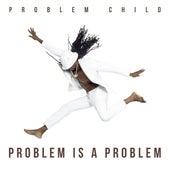 Problem Is a Problem de Problem Child