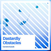 Dastardly Obstacles by Cambria Kubasik