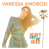 Heavy Lies The Head von Vanessa Amorosi