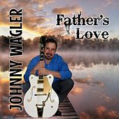 Father's Love by Johnny Wagler