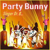 Party Bunny by Singer Dr. B...