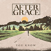You Know by After Grace
