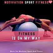 Fitness Is on My Way (Music for Workout, Sport and Fitness) von Motivation Sport Fitness