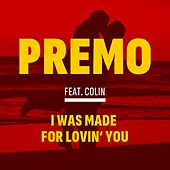 I Was Made for Lovin' You by Premo