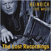 The Lost Recordings by Heinrich Doc Wolf