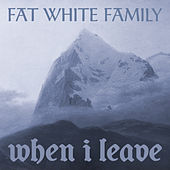 When I Leave de Fat White Family