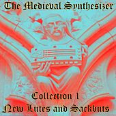The Medieval Synthesizer: Collection 1 - New Lutes and Sackbuts by The Synthesizer