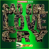 Sad Girl Love Cry de DJ Dangerous Raj Desai
