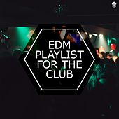 EDM Playlist For The Club by Various Artists