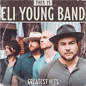 This Is Eli Young Band: Greatest Hits by Eli Young Band