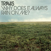 Why Does It Always Rain On Me? by Travis