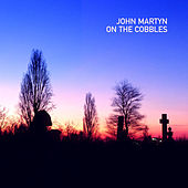On The Cobbles von John Martyn