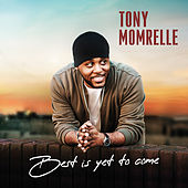 Best Is yet to Come by Tony Momrelle