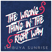 The Wrong Thing in the Right Way de Shibuya Sunrise
