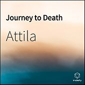 Journey To Death by Attila