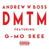 D.M.T.M. (feat. G-Mo Skee) by Andrew W. Boss