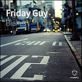 Friday Guy by The Blakes