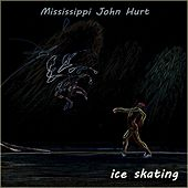 Ice Skating by Mississippi John Hurt