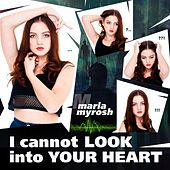 I Cannot Look Into Your Heart by Maria Myrosh
