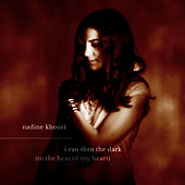 I Ran Thru the Dark (To the Beat of My Heart) by Nadine Khouri