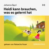 Heidi kann brauchen, was es gelernt hat von Johanna Spyri