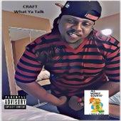 What Ya Talk by Craft