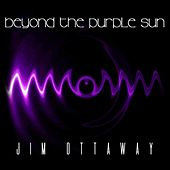 Beyond the Purple Sun by Jim Ottaway