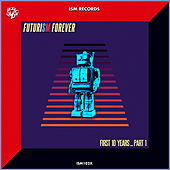 Futurism Forever: First 10 Years, Pt. 1 by Various Artists