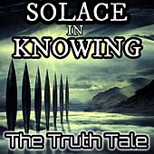 Solace in Knowing by The Truth Tale