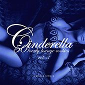 Cinderella, Vol. 3 (50 Lovely Lounge Cookies) de Various Artists